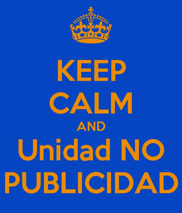 KEEP CALM AND Unidad NO PUBLICIDAD