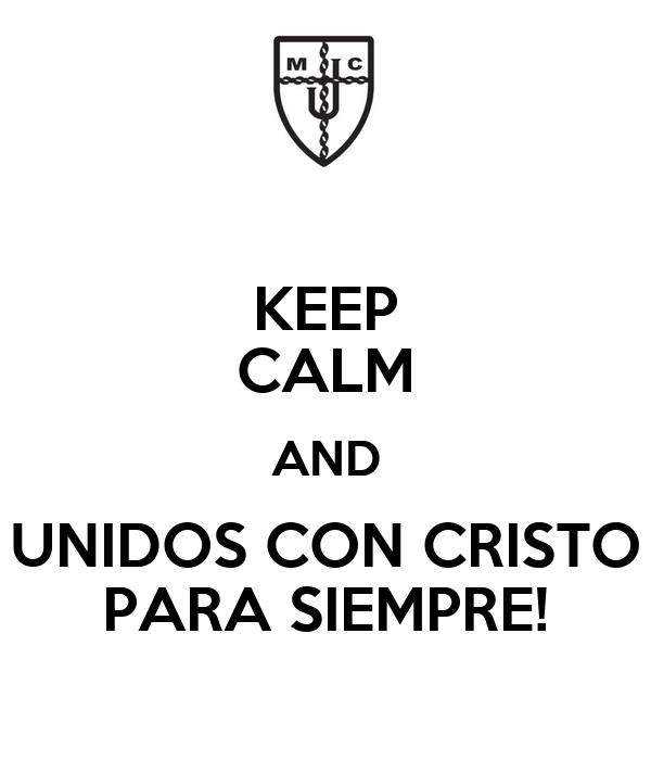 KEEP CALM AND UNIDOS CON CRISTO PARA SIEMPRE!