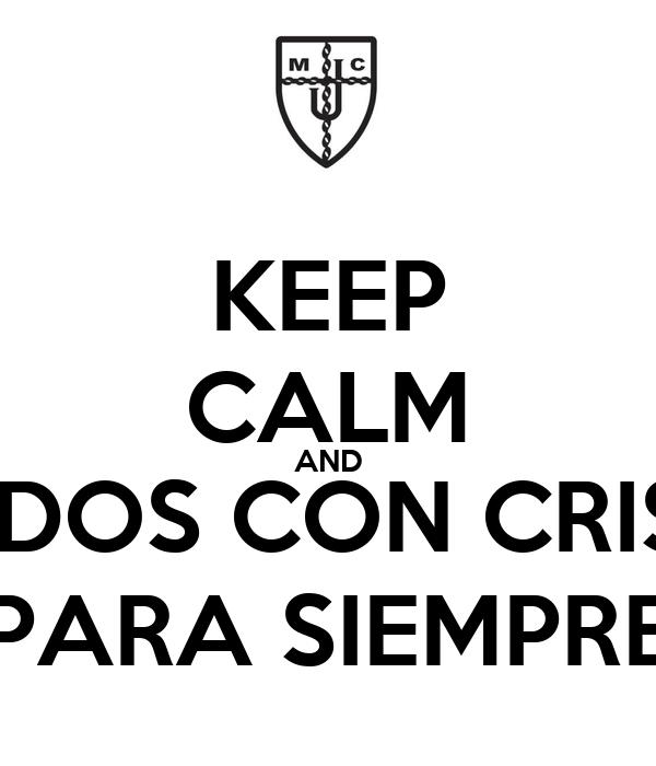 KEEP CALM AND UNIDOS CON CRISTO PARA SIEMPRE