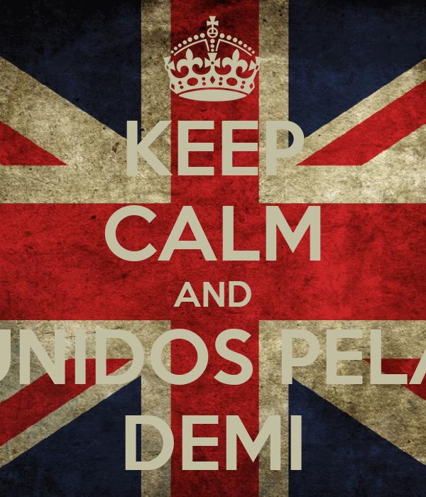 KEEP CALM AND UNIDOS PELA DEMI