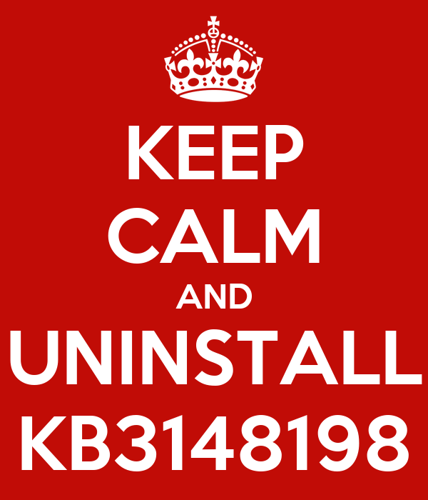 KEEP CALM AND UNINSTALL KB3148198