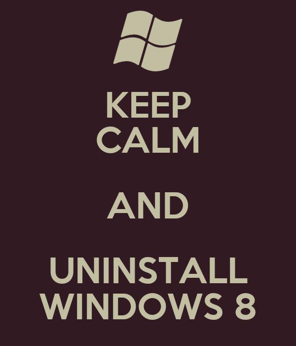 KEEP CALM AND UNINSTALL WINDOWS 8