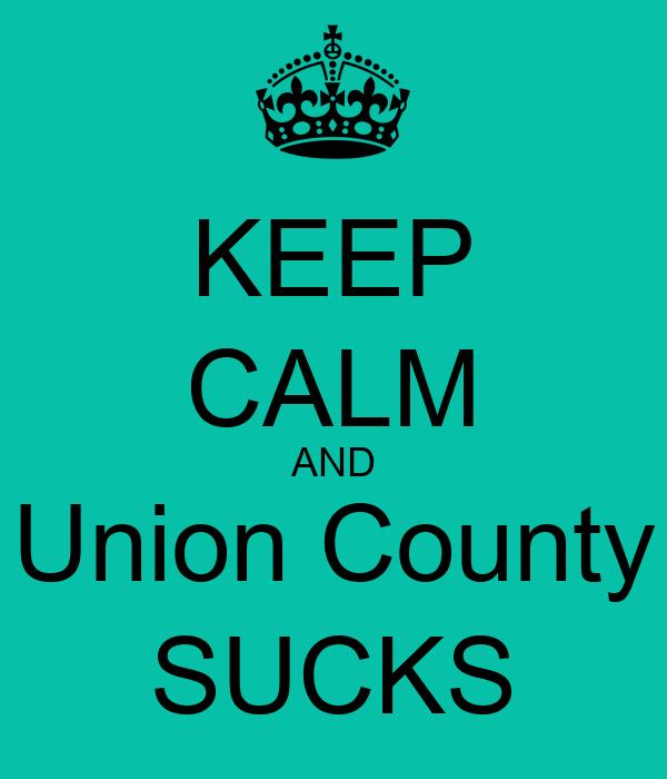 KEEP CALM AND Union County SUCKS