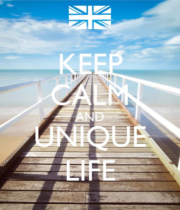 KEEP CALM AND UNIQUE LIFE