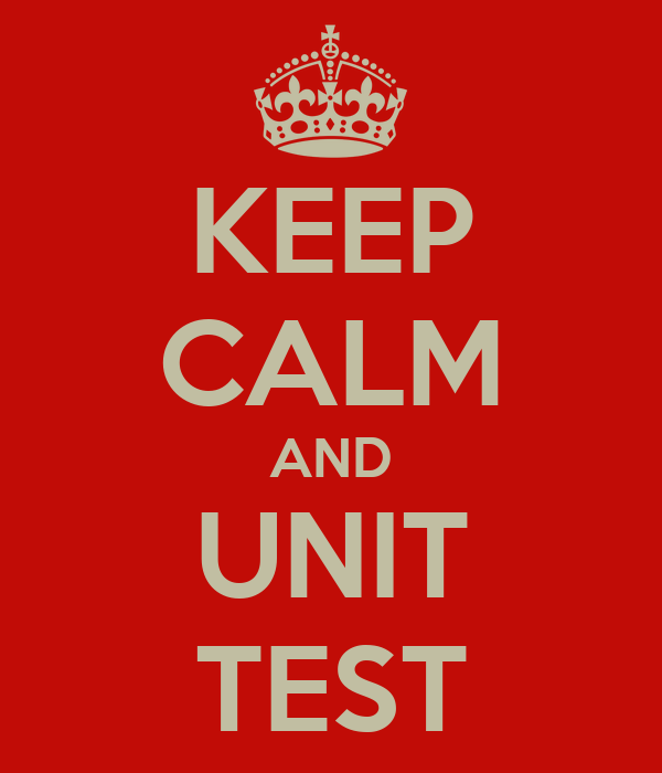 KEEP CALM AND UNIT TEST