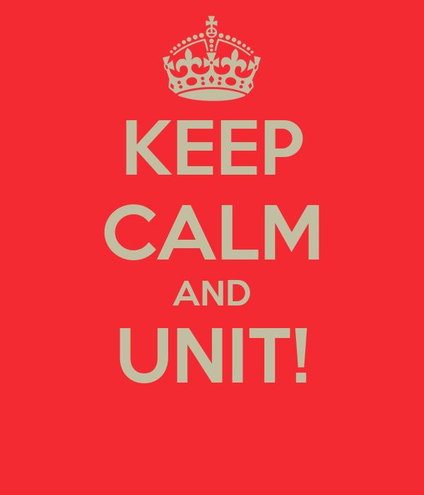 KEEP CALM AND UNIT!