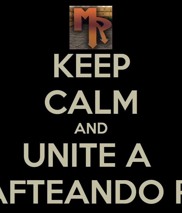 KEEP CALM AND UNITE A  MINECRAFTEANDO RANDOM