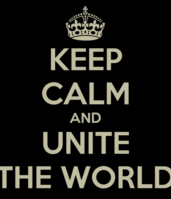 KEEP CALM AND UNITE THE WORLD