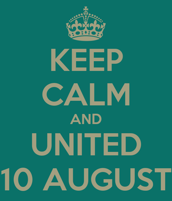 KEEP CALM AND UNITED 10 AUGUST