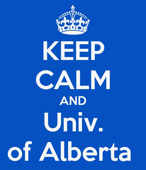 KEEP CALM AND Univ. of Alberta