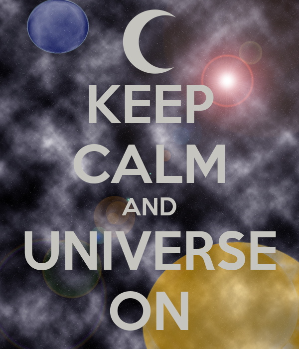 KEEP CALM AND UNIVERSE ON
