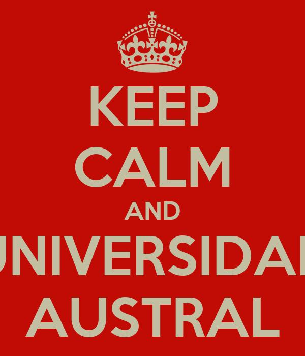 KEEP CALM AND UNIVERSIDAD AUSTRAL