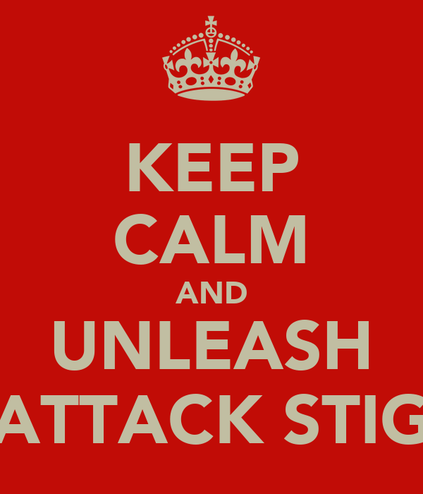 KEEP CALM AND UNLEASH ATTACK STIG