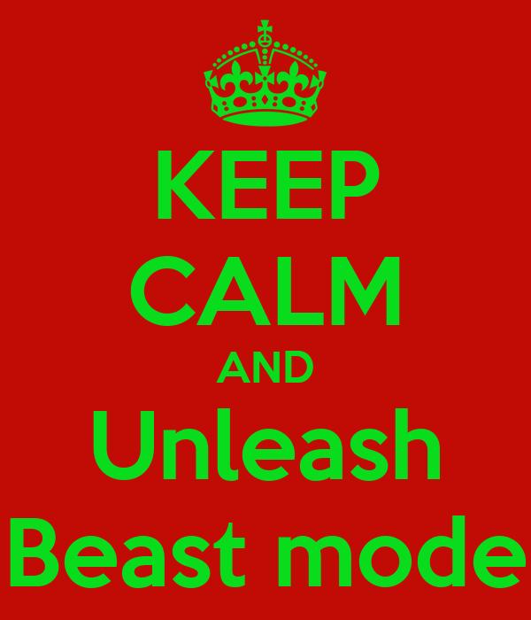 KEEP CALM AND Unleash Beast mode