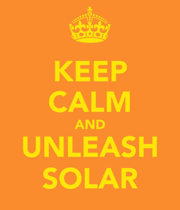 KEEP CALM AND UNLEASH SOLAR