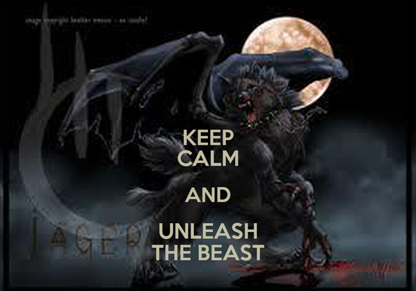 KEEP CALM AND UNLEASH THE BEAST