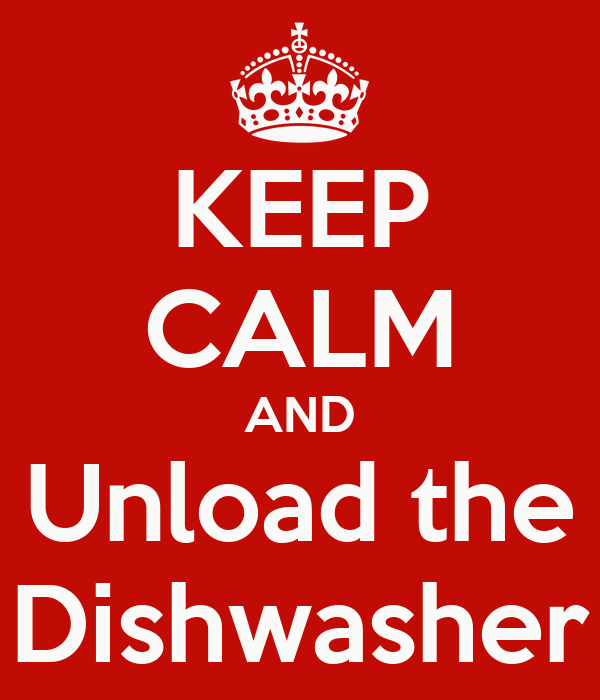 KEEP CALM AND Unload the Dishwasher