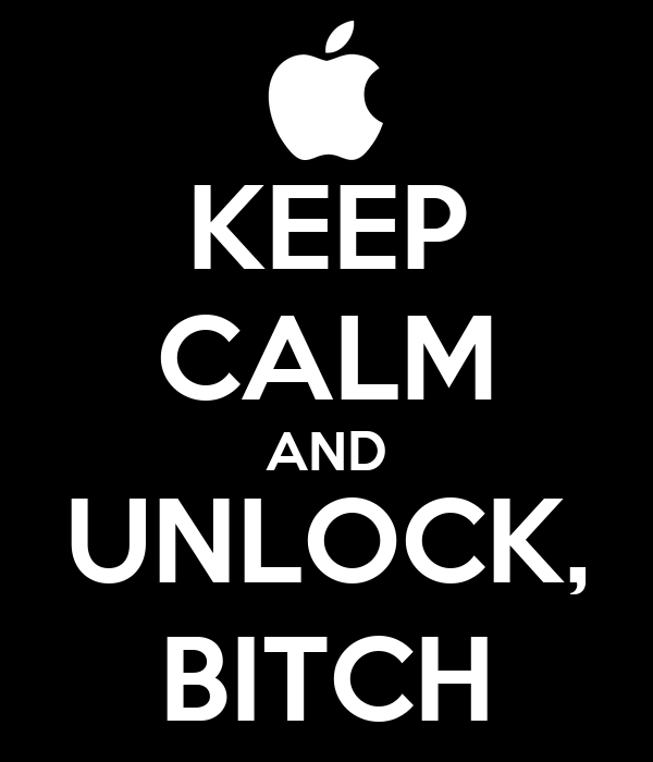 KEEP CALM AND UNLOCK, BITCH