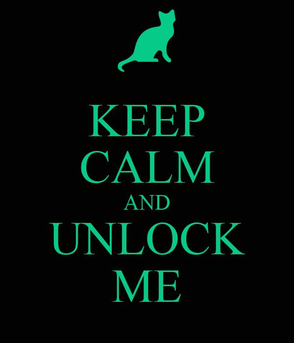 KEEP CALM AND UNLOCK ME
