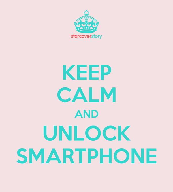 KEEP CALM AND UNLOCK SMARTPHONE