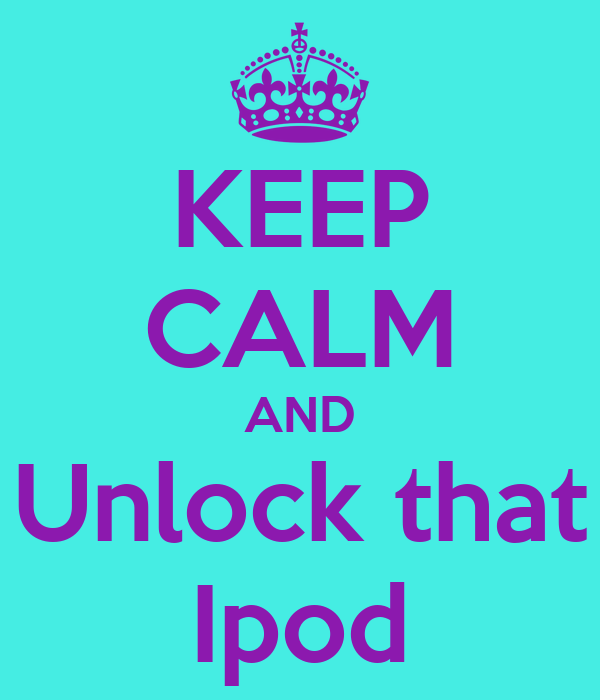 KEEP CALM AND Unlock that Ipod