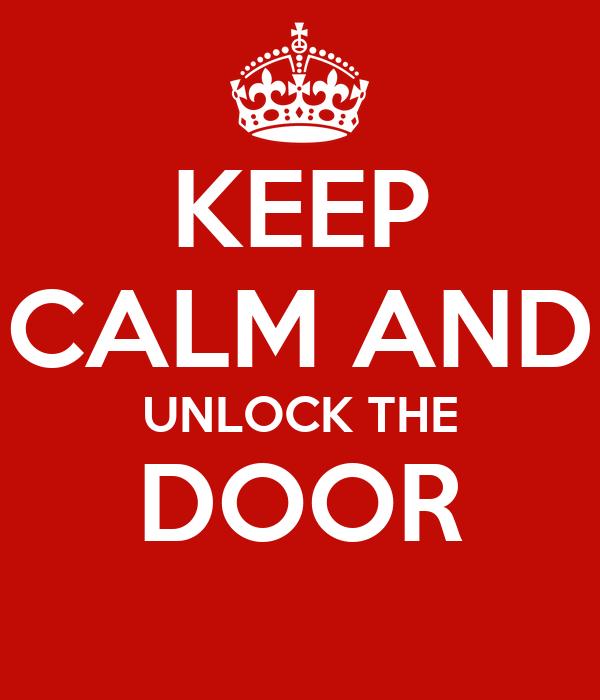 KEEP CALM AND UNLOCK THE DOOR