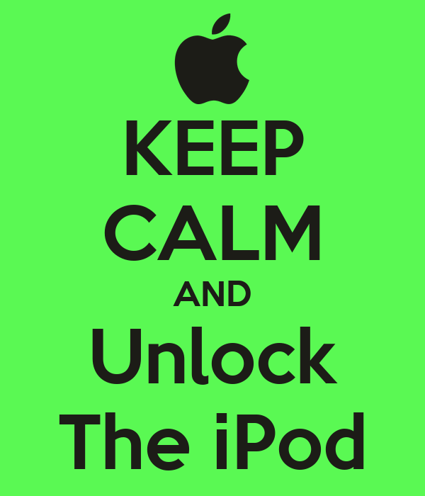 KEEP CALM AND Unlock The iPod