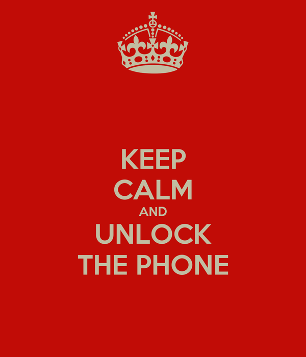 KEEP CALM AND UNLOCK THE PHONE