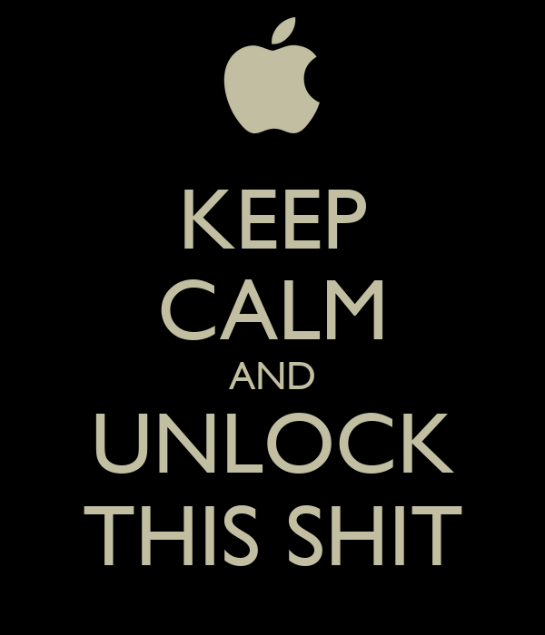 KEEP CALM AND UNLOCK THIS SHIT