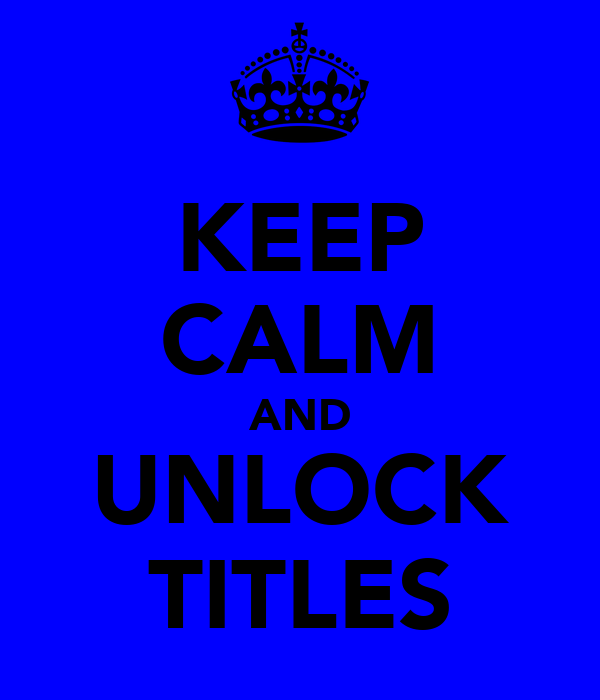 KEEP CALM AND UNLOCK TITLES
