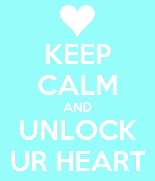 KEEP CALM AND UNLOCK UR HEART