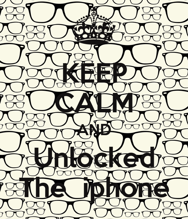 KEEP CALM AND Unlocked The  iphone