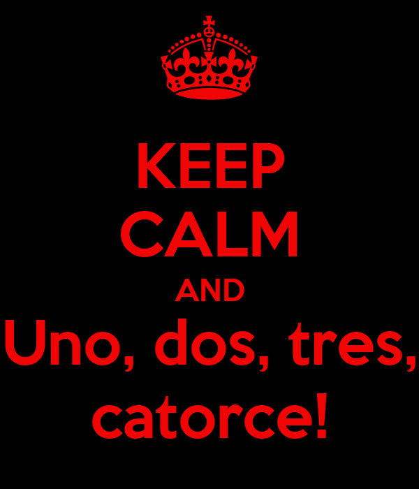 KEEP CALM AND Uno, dos, tres, catorce!