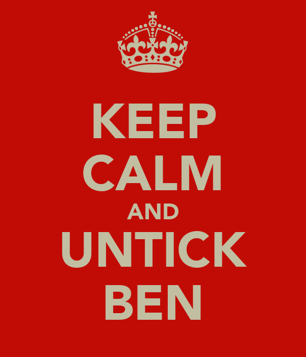 KEEP CALM AND UNTICK BEN