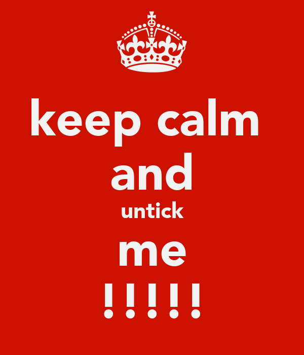 keep calm  and untick me !!!!!
