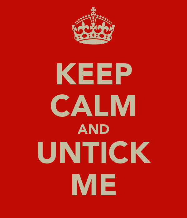 KEEP CALM AND UNTICK ME