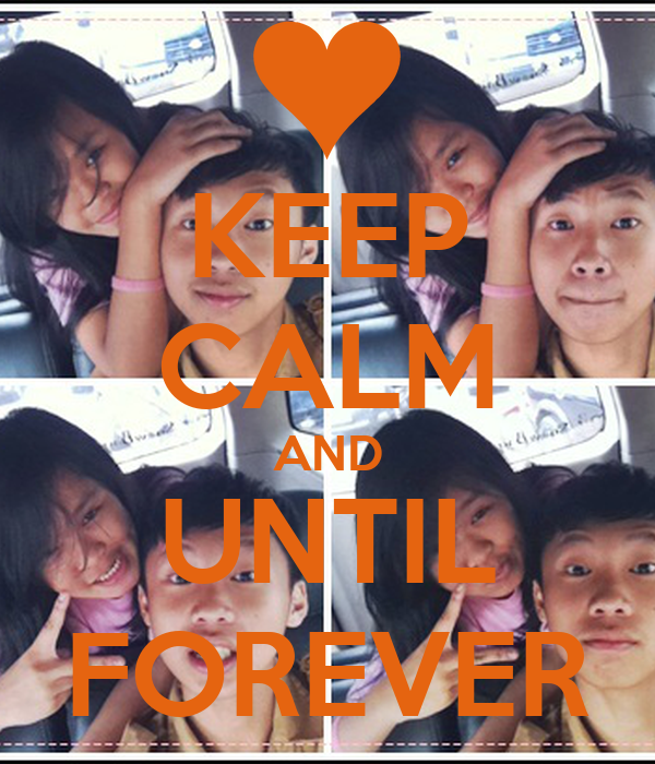 KEEP CALM AND UNTIL FOREVER