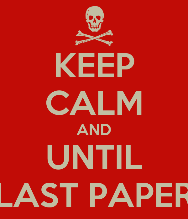 KEEP CALM AND UNTIL LAST PAPER
