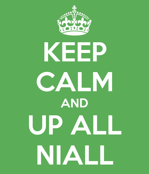 KEEP CALM AND UP ALL NIALL