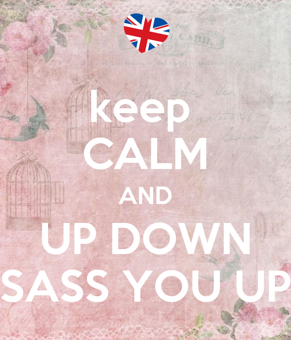 keep  CALM AND  UP DOWN  SASS YOU UP