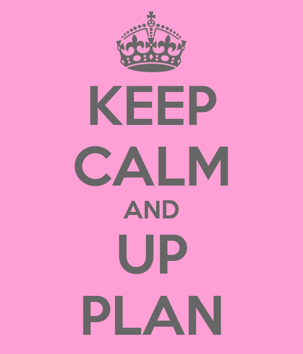 KEEP CALM AND UP PLAN