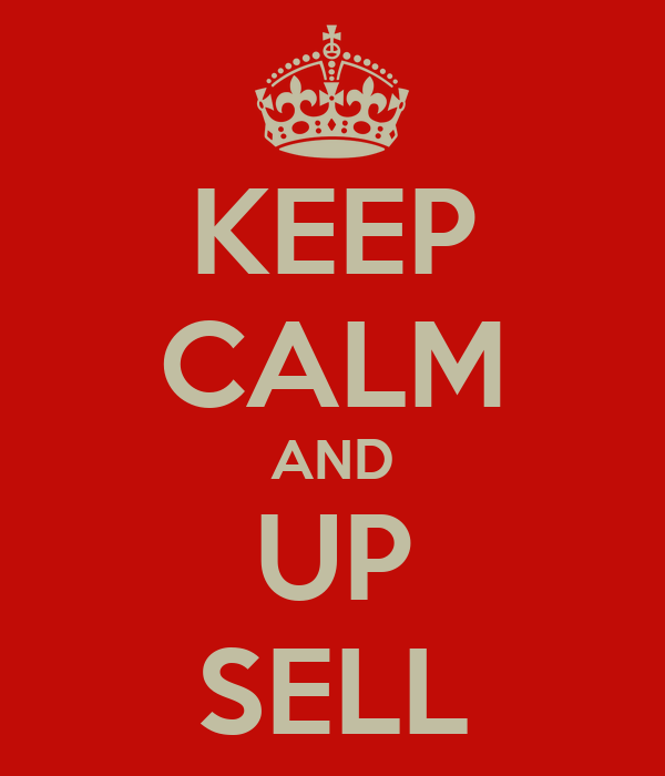 KEEP CALM AND UP SELL
