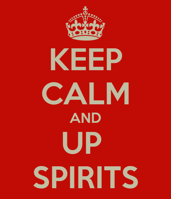KEEP CALM AND UP  SPIRITS