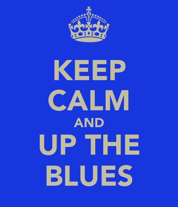 KEEP CALM AND UP THE BLUES