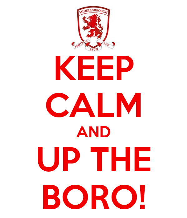 KEEP CALM AND UP THE BORO!