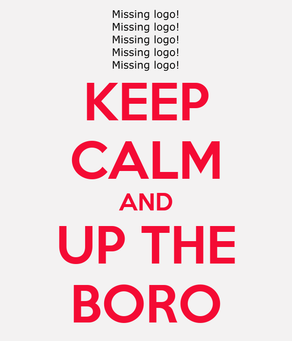 KEEP CALM AND UP THE BORO