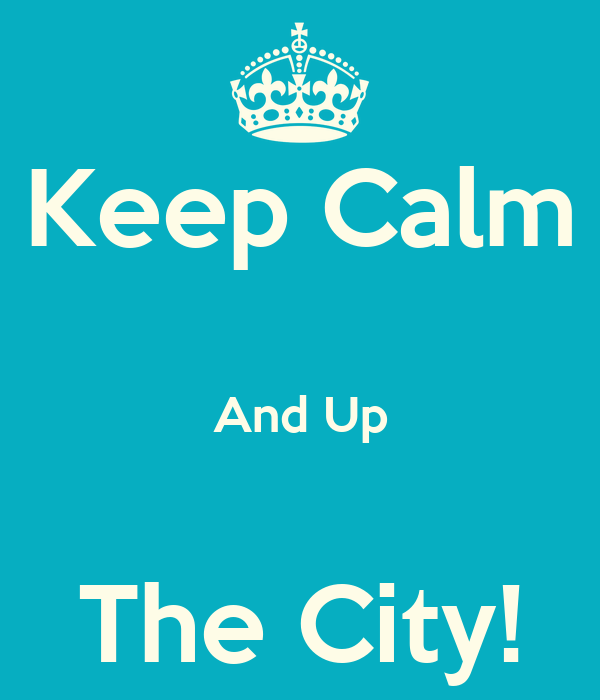 Keep Calm  And Up  The City!