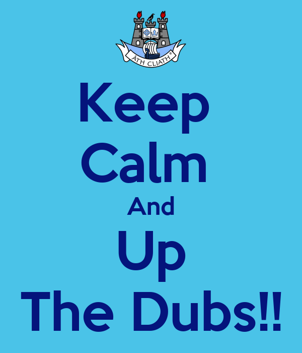 Keep  Calm  And Up The Dubs!!