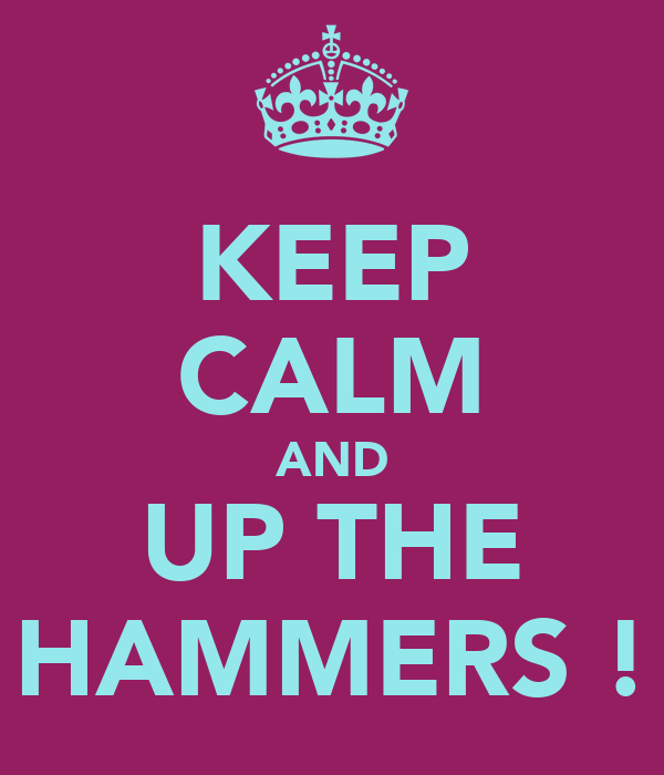 KEEP CALM AND UP THE HAMMERS !