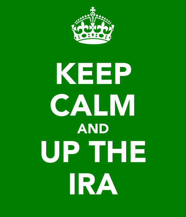 KEEP CALM AND UP THE IRA